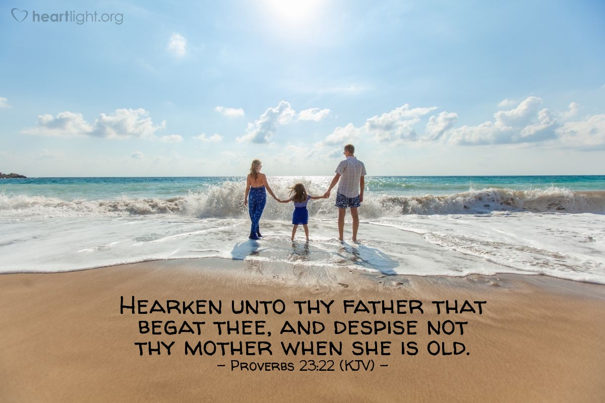 Illustration of Proverbs 23:22 (KJV) — Hearken unto thy father that begat thee, and despise not thy mother when she is old.