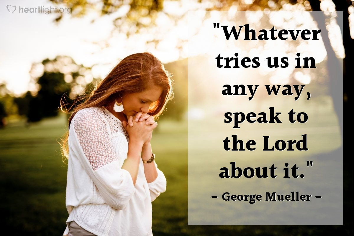 """Illustration of George Mueller — """"Whatever tries us in any way, speak to the Lord about it."""""""