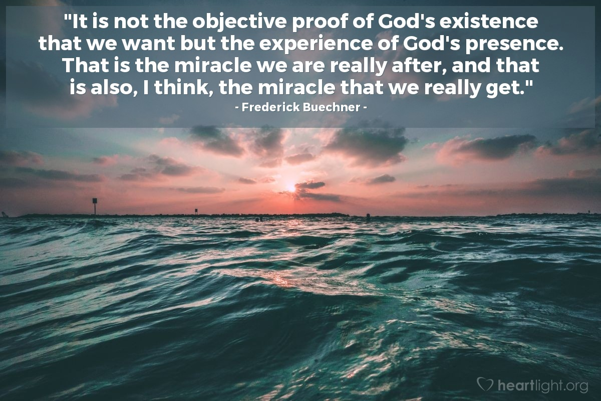 """Illustration of Frederick Buechner — """"It is not the objective proof of God's existence that we want but the experience of God's presence.  That is the miracle we are really after, and that is also, I think, the miracle that we really get."""""""