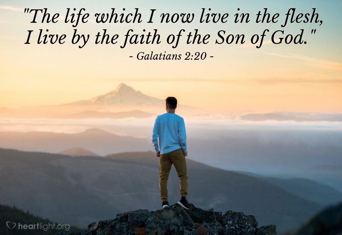 "Illustration of Galatians 2:20 — ""The life which I now live in the flesh, I live by the faith of the Son of God."""