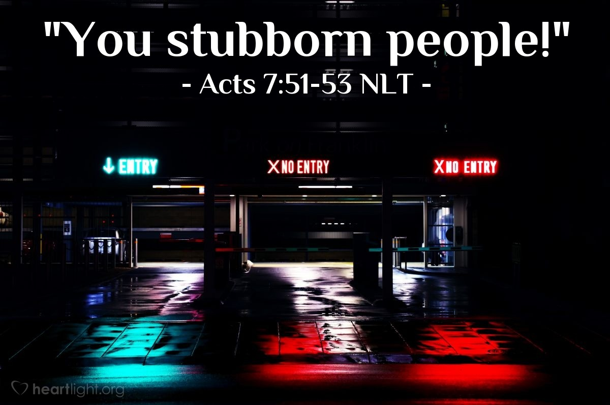 """Illustration of Acts 7:51-53 NLT — """"You stubborn people!"""""""