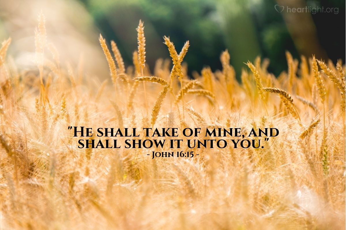 "Illustration of John 16:15 — ""He shall take of mine, and shall show it unto you."""