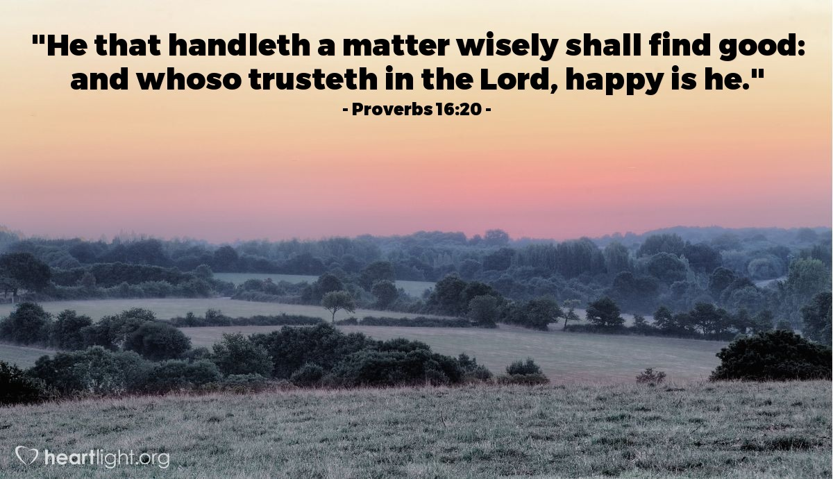 "Illustration of Proverbs 16:20 — ""He that handleth a matter wisely shall find good: and whoso trusteth in the Lord, happy is he."""
