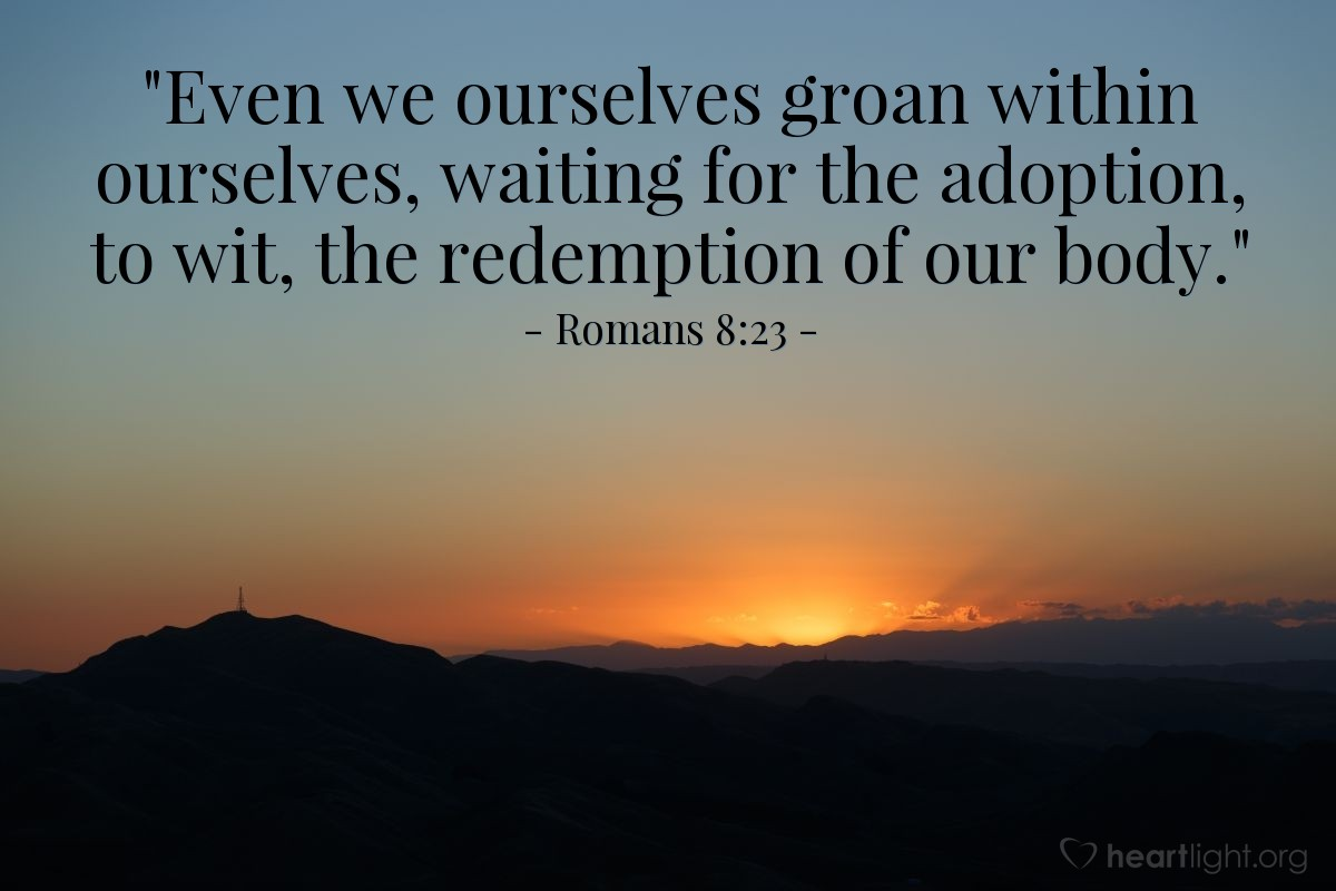 "Illustration of Romans 8:23 — ""Even we ourselves groan within ourselves, waiting for the adoption, to wit, the redemption of our body."""