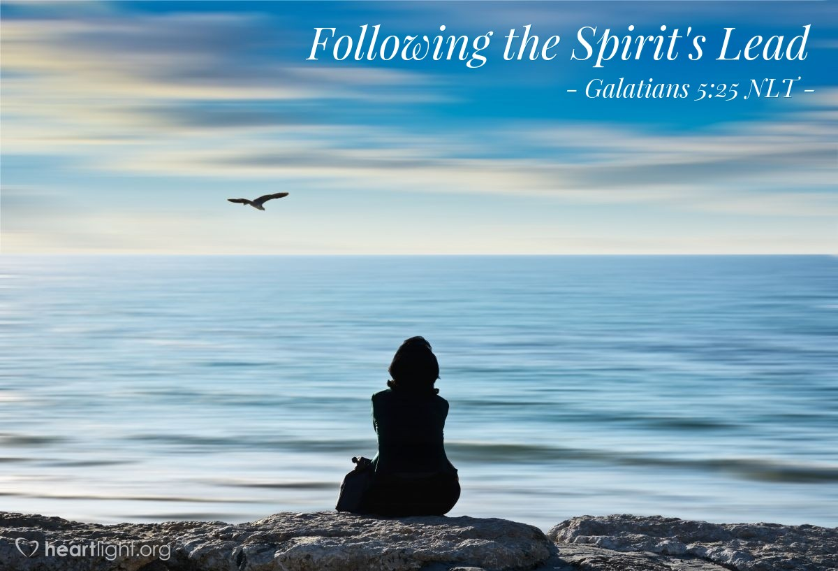 Illustration of Galatians 5:25 NLT — Since we are living by the Spirit, let us follow the Spirit's leading in every part of our lives.