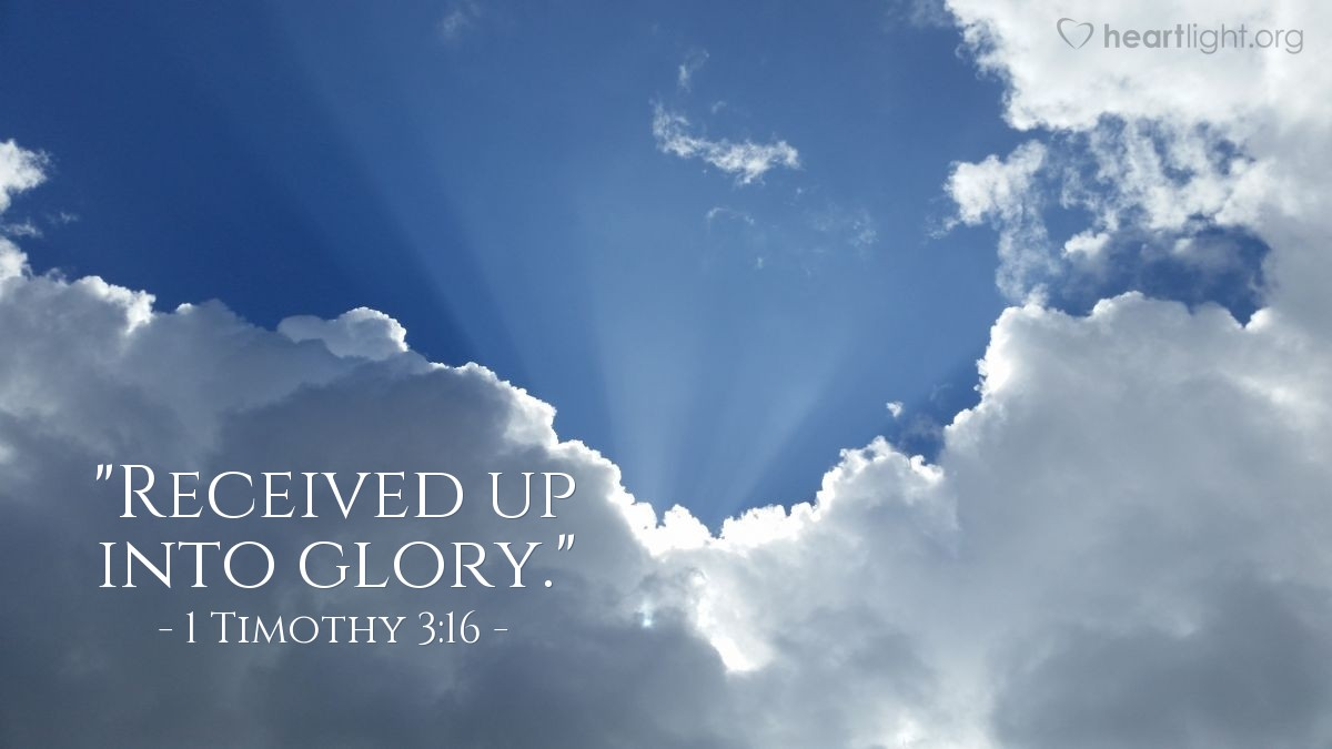 "Illustration of 1 Timothy 3:16 — ""Received up into glory."""