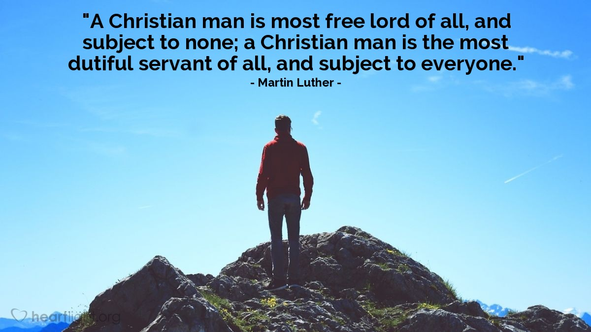 """Illustration of Martin Luther — """"A Christian man is most free lord of all, and subject to none; a Christian man is the most dutiful servant of all, and subject to everyone."""""""