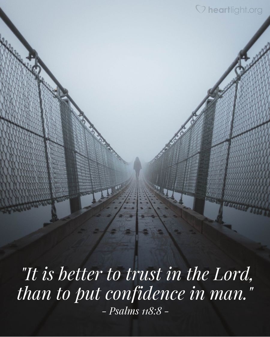 "Illustration of Psalms 118:8 — ""It is better to trust in the Lord, than to put confidence in man."""