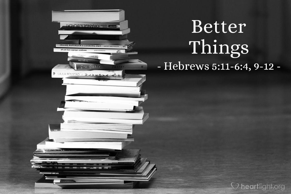 Better Things — Hebrews 5:11-6:4, 9-12