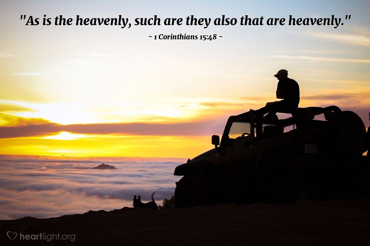 "Illustration of 1 Corinthians 15:48 — ""As is the heavenly, such are they also that are heavenly."""