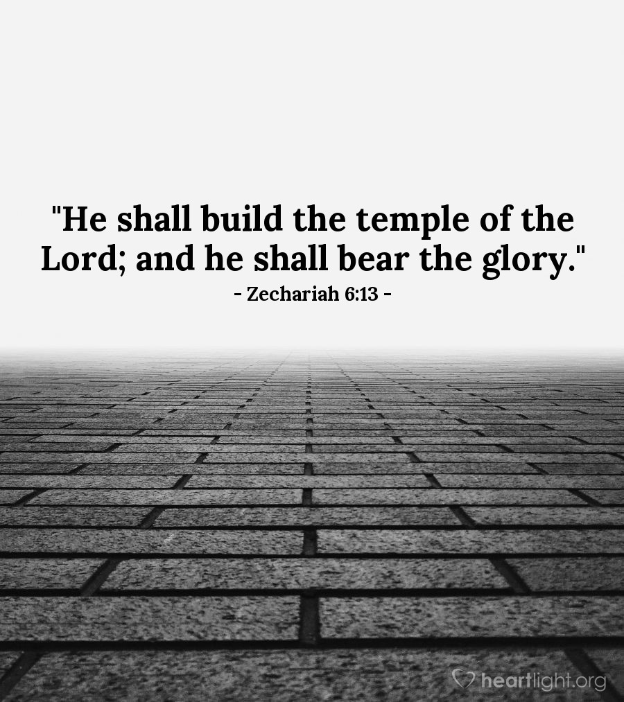 "Illustration of Zechariah 6:13 — ""He shall build the temple of the Lord; and he shall bear the glory."""