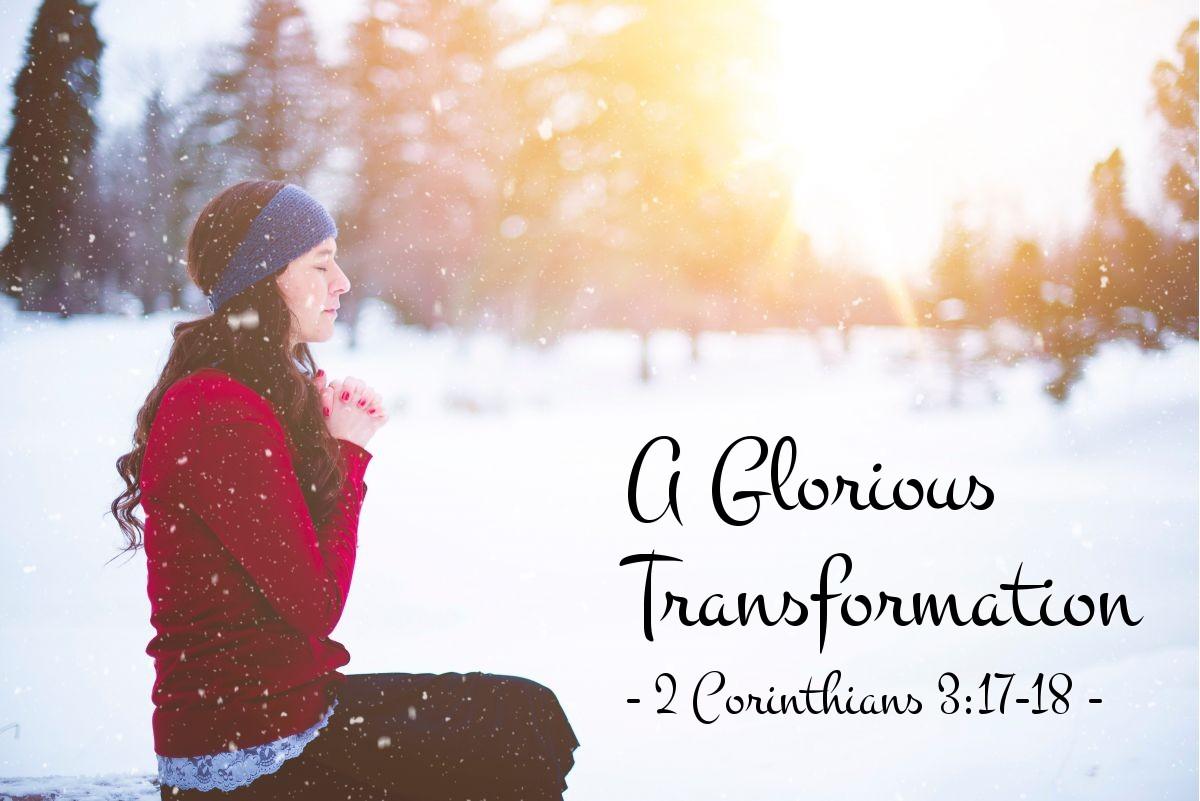 A Glorious Transformation — 2 Corinthians 3:17-18