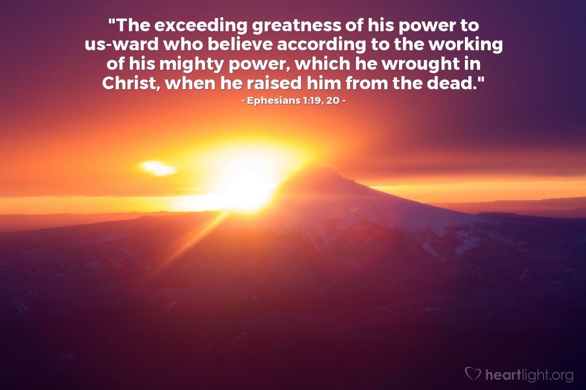 "Illustration of Ephesians 1:19, 20 — ""The exceeding greatness of his power to us-ward who believe according to the working of his mighty power, which he wrought in Christ, when he raised him from the dead."""