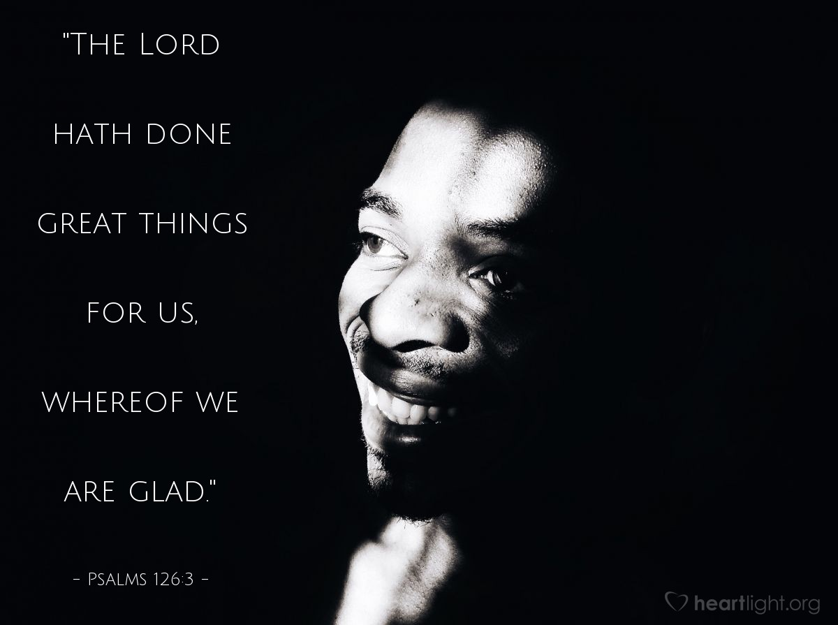 "Illustration of Psalms 126:3 — ""The Lord hath done great things for us, whereof we are glad."""