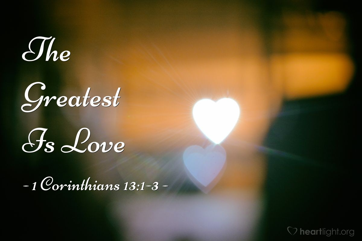 The Greatest Is Love — 1 Corinthians 13:1-3
