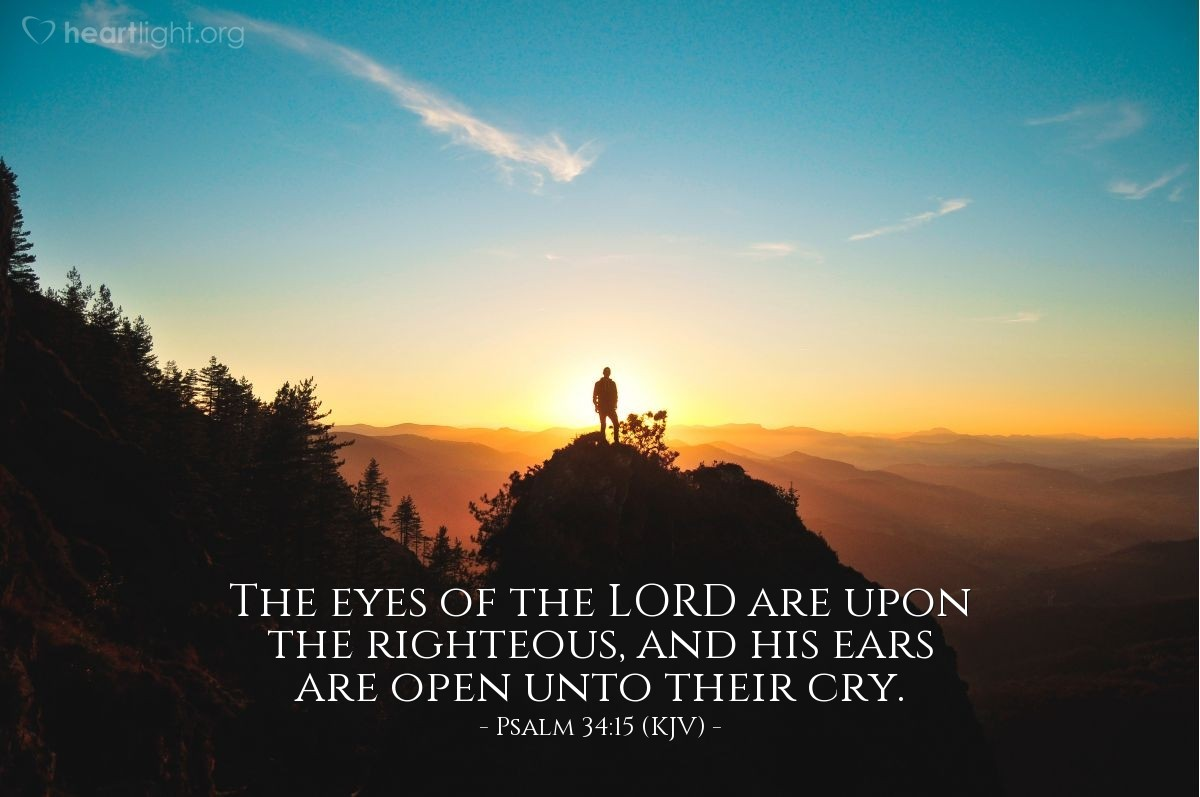 Illustration of Psalm 34:15 (KJV) — The eyes of the LORD are upon the righteous, and his ears are open unto their cry.
