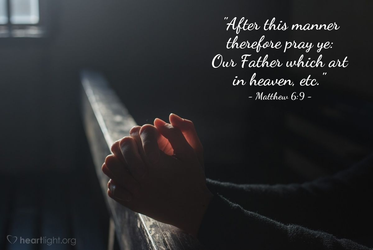 "Illustration of Matthew 6:9 — ""After this manner therefore pray ye: Our Father which art in heaven, etc."""