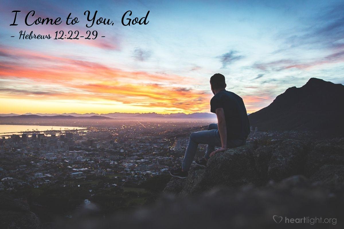 I Come to You, God — Hebrews 12:22-29