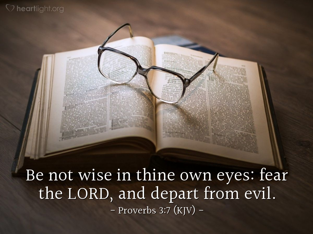 Illustration of Proverbs 3:7 (KJV) — Be not wise in thine own eyes: fear the LORD, and depart from evil.