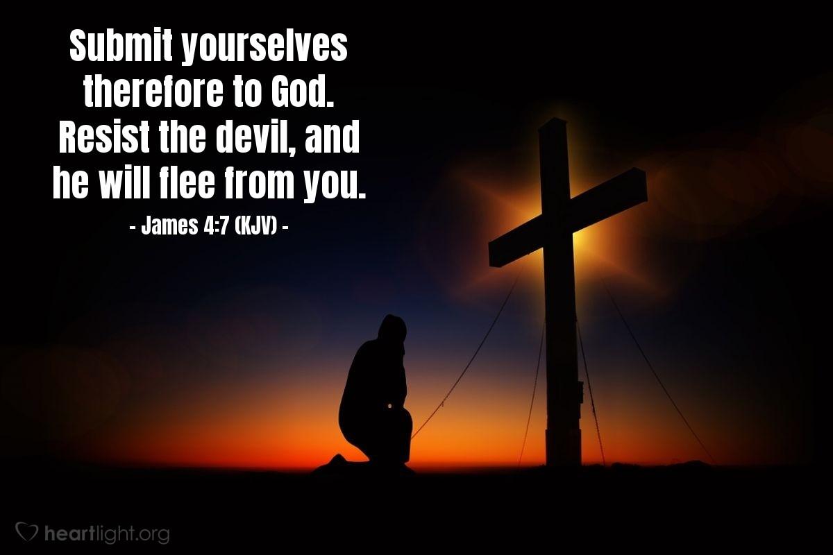 James 4:7 (KJV) — To...