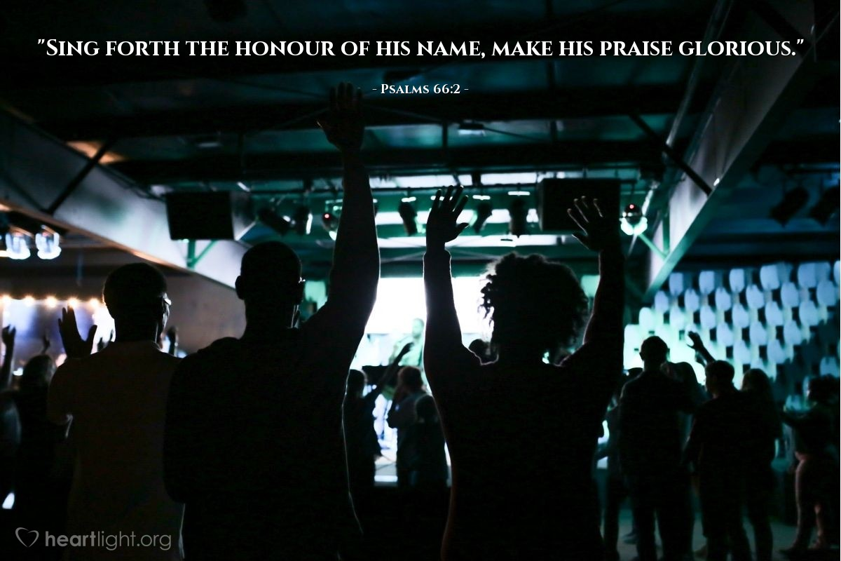 "Illustration of Psalms 66:2 — ""Sing forth the honour of his name, make his praise glorious."""