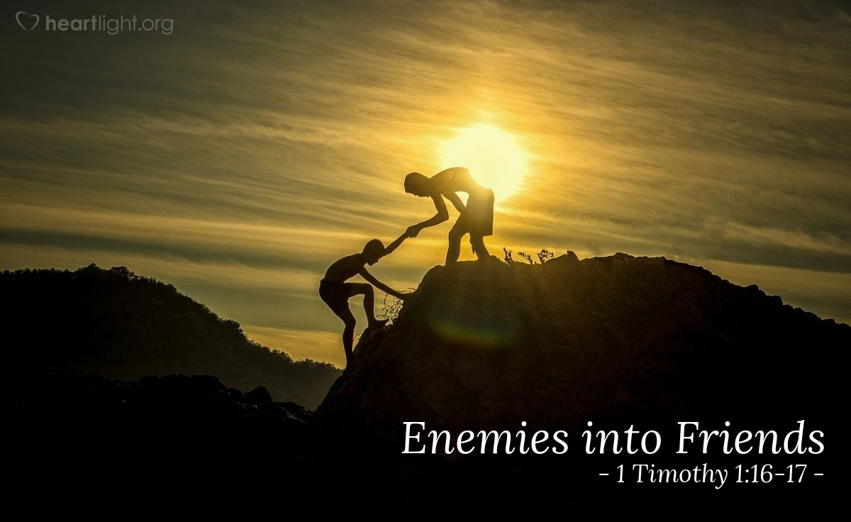 Enemies into Friends — 1 Timothy 1:16-17