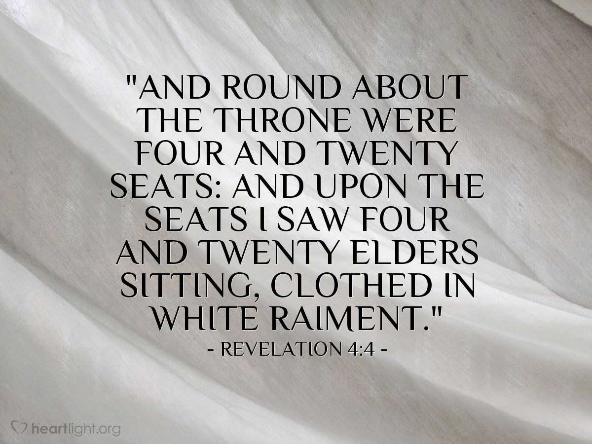 """Illustration of Revelation 4:4 — """"And round about the throne were four and twenty seats: and upon the seats I saw four and twenty elders sitting, clothed in white raiment."""""""