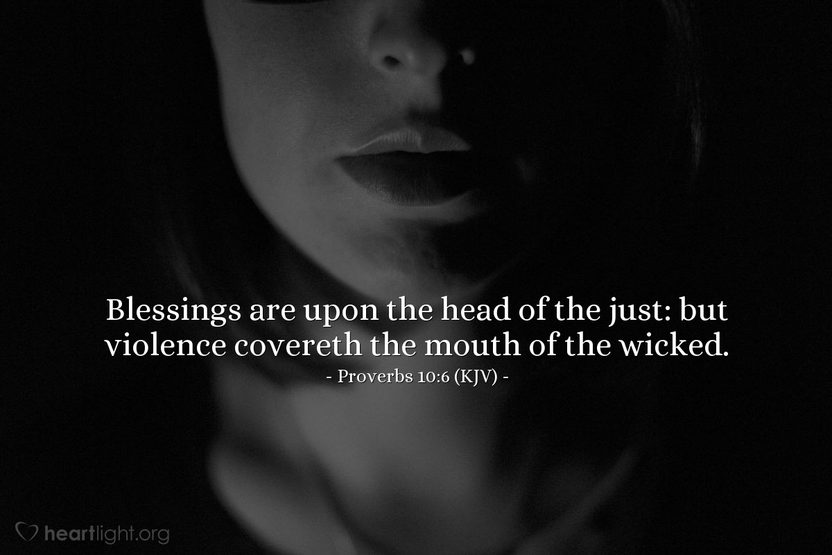 Illustration of Proverbs 10:6 (KJV) — Blessings are upon the head of the just: but violence covereth the mouth of the wicked.