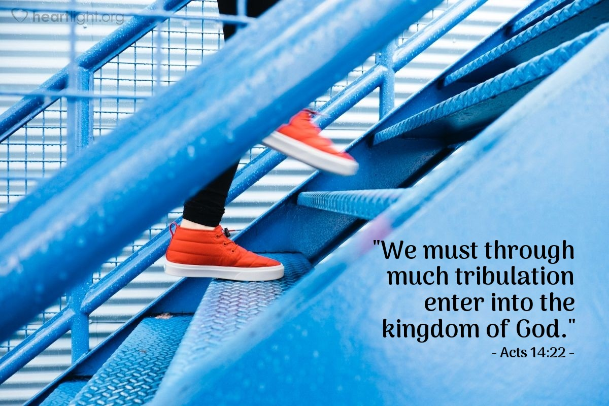 """Illustration of Acts 14:22 — """"We must through much tribulation enter into the kingdom of God."""""""