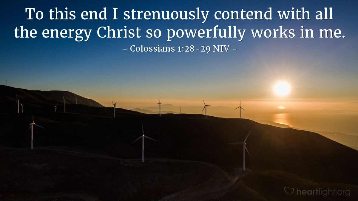Illustration of Colossians 1:28-29 NIV —  To this end I strenuously contend with all the energy Christ so powerfully works in me.