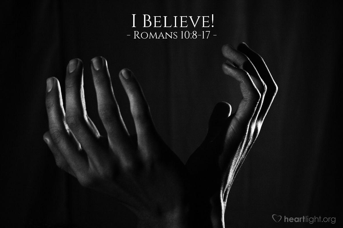 I Believe! — Romans 10:8-17