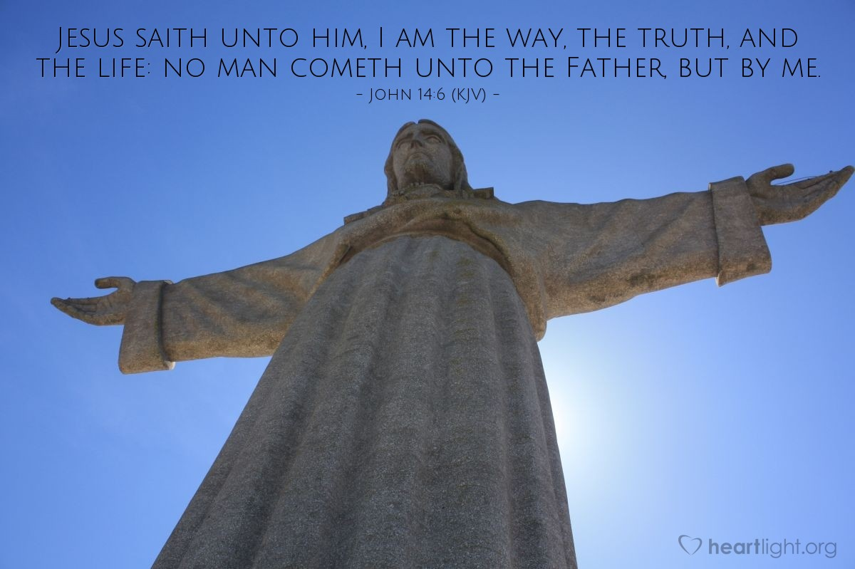 Illustration of John 14:6 (KJV) — Jesus saith unto him, I am the way, the truth, and the life: no man cometh unto the Father, but by me.