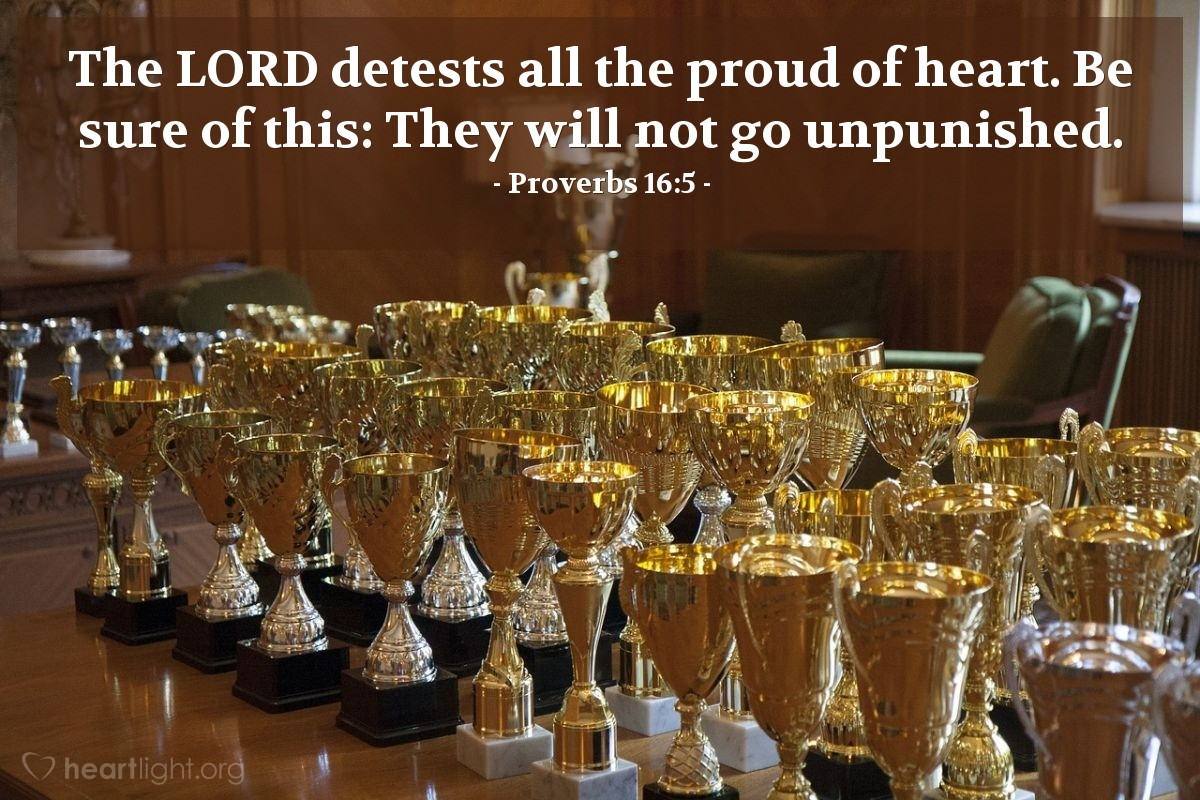 Illustration of Proverbs 16:5 — The LORD detests all the proud of heart. Be sure of this: They will not go unpunished.