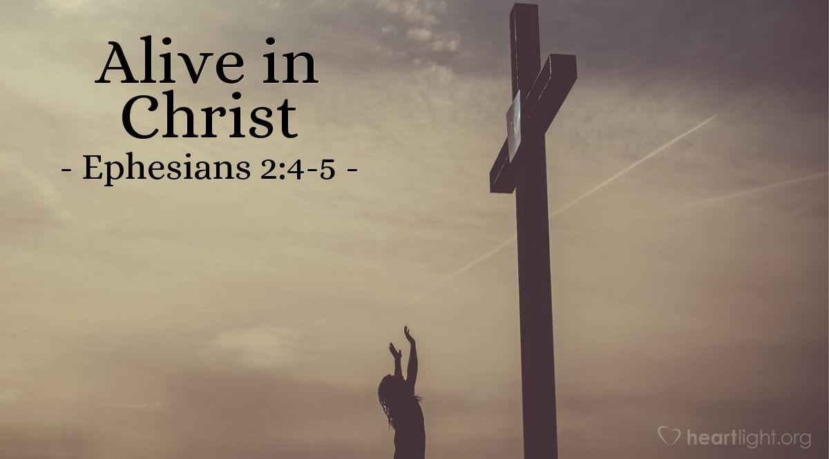 Alive in Christ — Ephesians 2:4-5