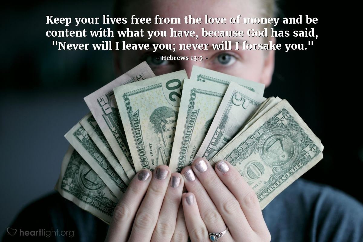 "Illustration of Hebrews 13:5 — Keep your lives free from the love of money and be content with what you have, because God has said, ""Never will I leave you; never will I forsake you."""