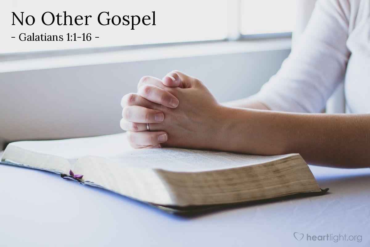 No Other Gospel — Galatians 1:1-16