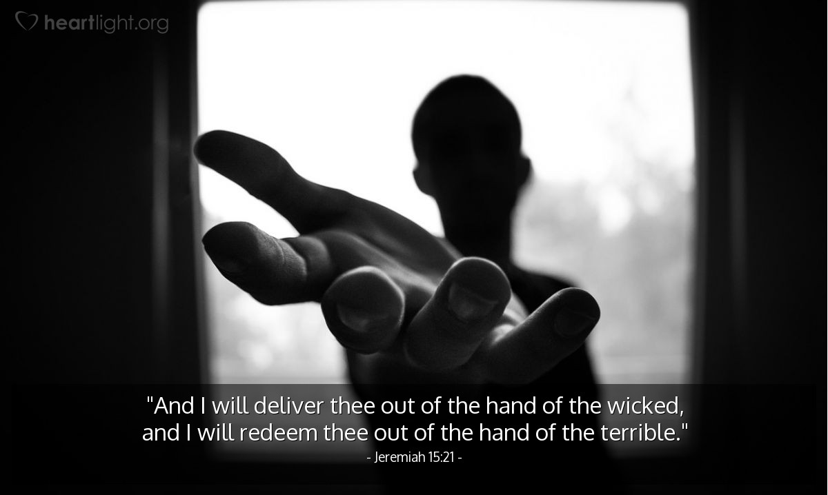 "Illustration of Jeremiah 15:21 — ""And I will deliver thee out of the hand of the wicked, and I will redeem thee out of the hand of the terrible."""