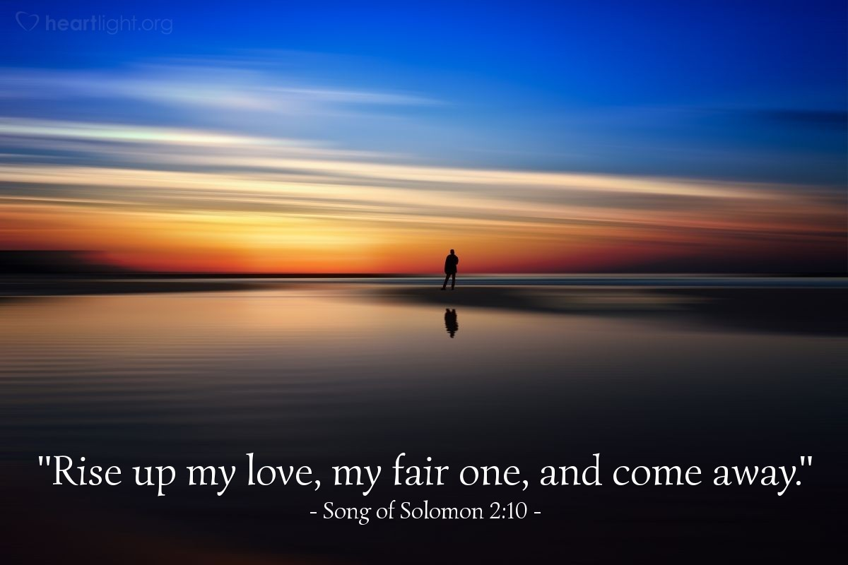 "Illustration of Song of Solomon 2:10 — ""Rise up my love, my fair one, and come away."""