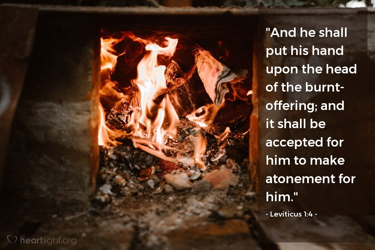 "Illustration of Leviticus 1:4 — ""And he shall put his hand upon the head of the burnt- offering; and it shall be accepted for him to make atonement for him."""
