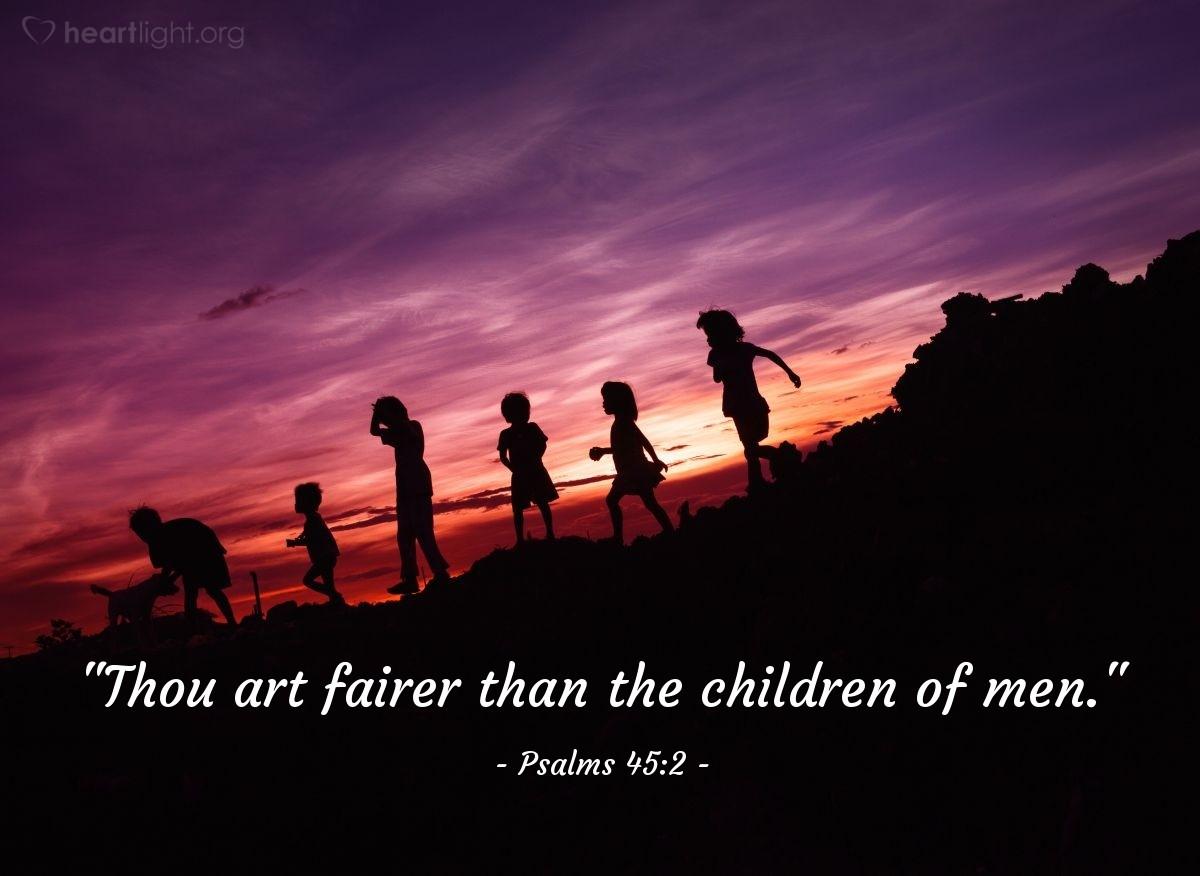 """Illustration of Psalms 45:2 — """"Thou art fairer than the children of men."""""""