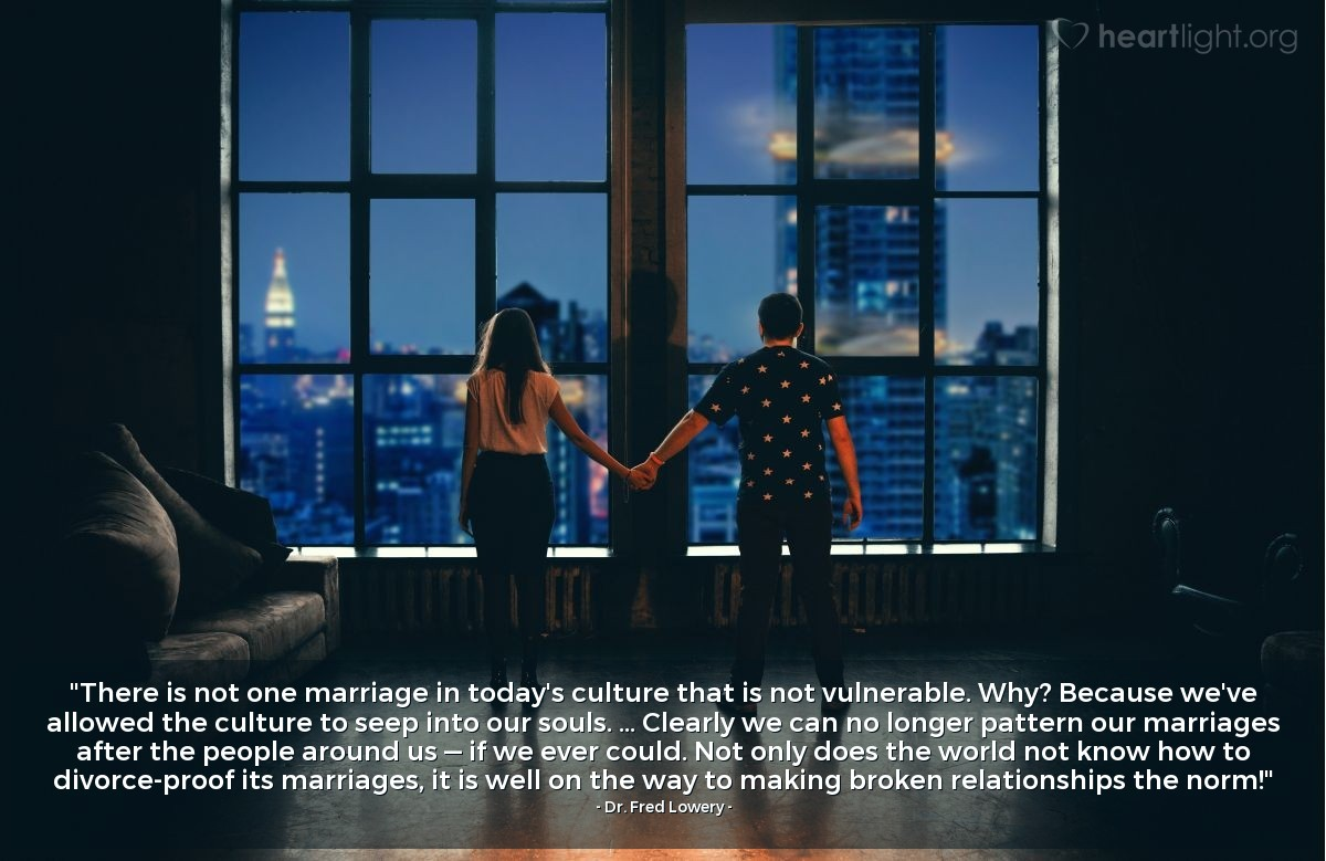 """Illustration of Dr. Fred Lowery — """"There is not one marriage in today's culture that is not vulnerable. Why? Because we've allowed the culture to seep into our souls. ... Clearly we can no longer pattern our marriages after the people around us — if we ever could. Not only does the world not know how to divorce-proof its marriages, it is well on the way to making broken relationships the norm!"""""""