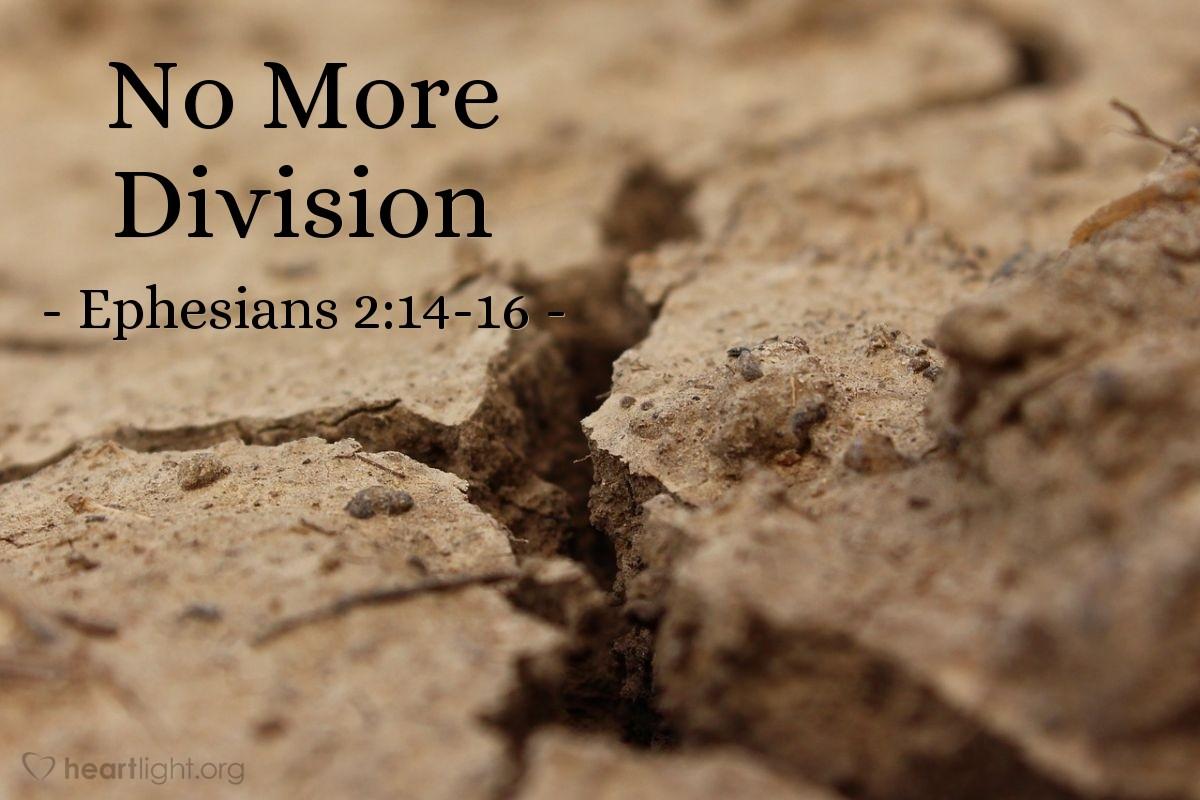 No More Division — Ephesians 2:14-16