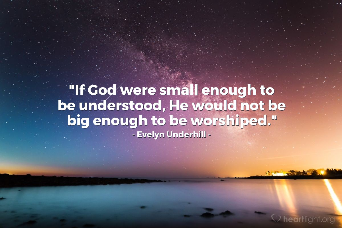 "Illustration of Evelyn Underhill — ""If God were small enough to be understood, He would not be big enough to be worshiped."""