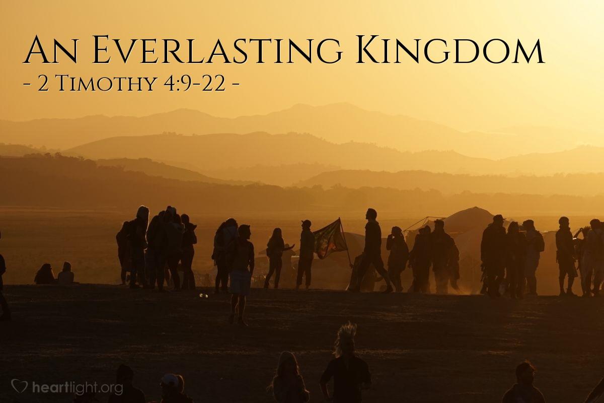 An Everlasting Kingdom — 2 Timothy 4:9-22