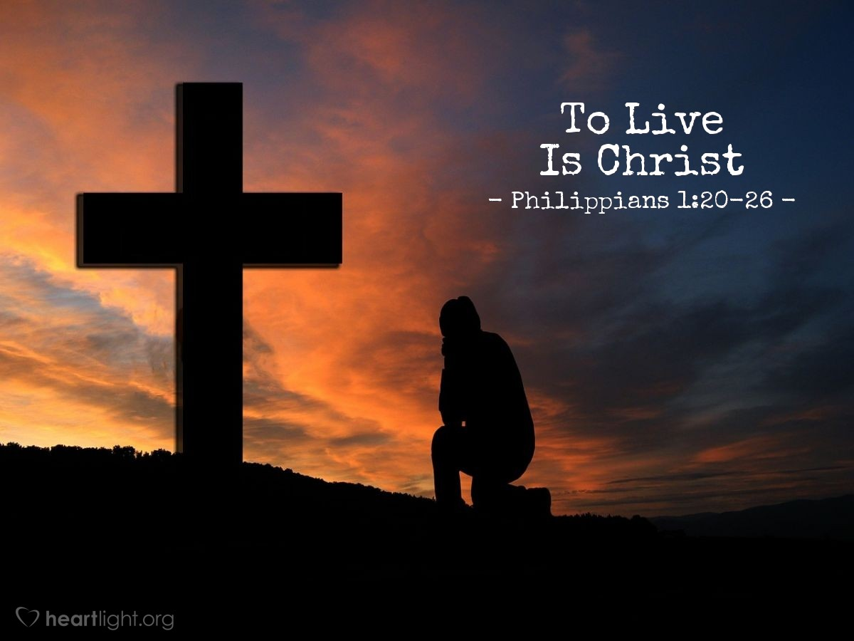 To Live Is Christ — Philippians 1:20-26