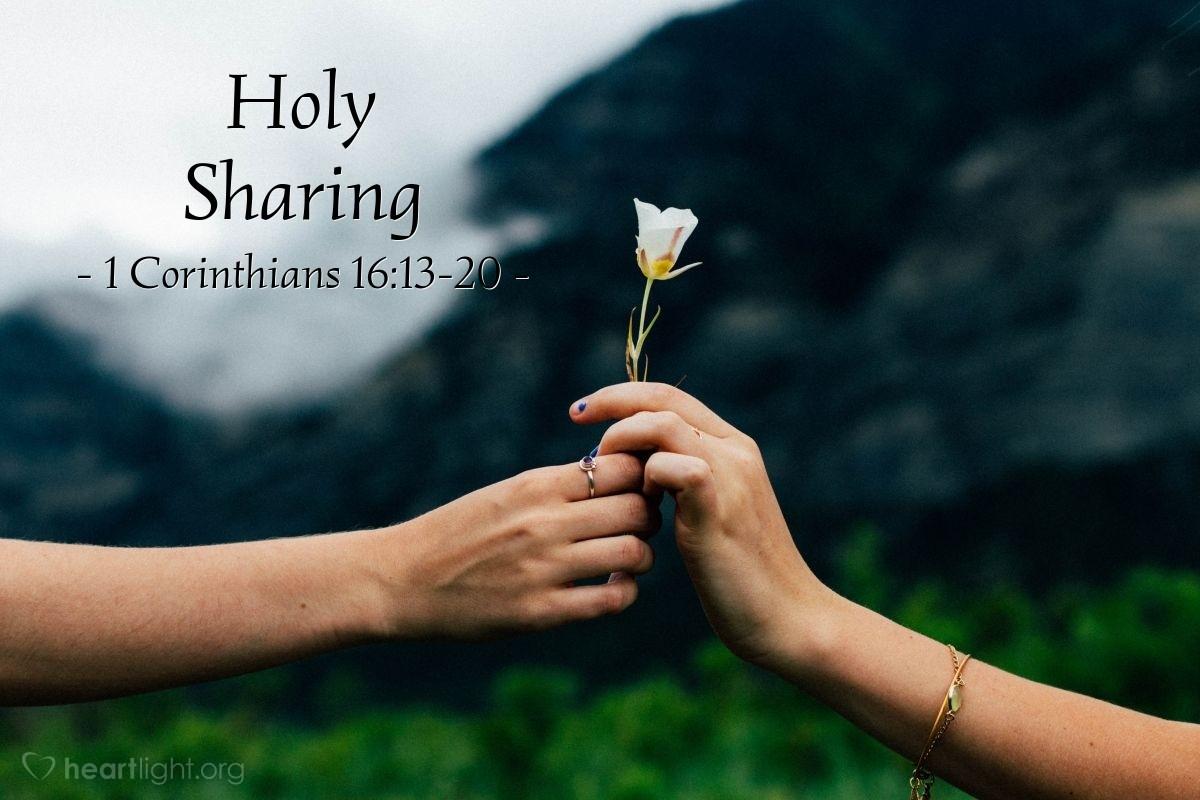 Holy Sharing — 1 Corinthians 16:13-20