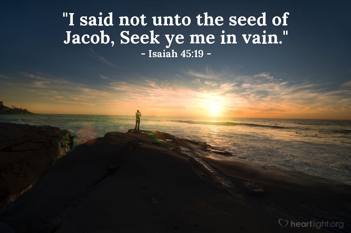 "Illustration of Isaiah 45:19 — ""I said not unto the seed of Jacob, Seek ye me in vain."""