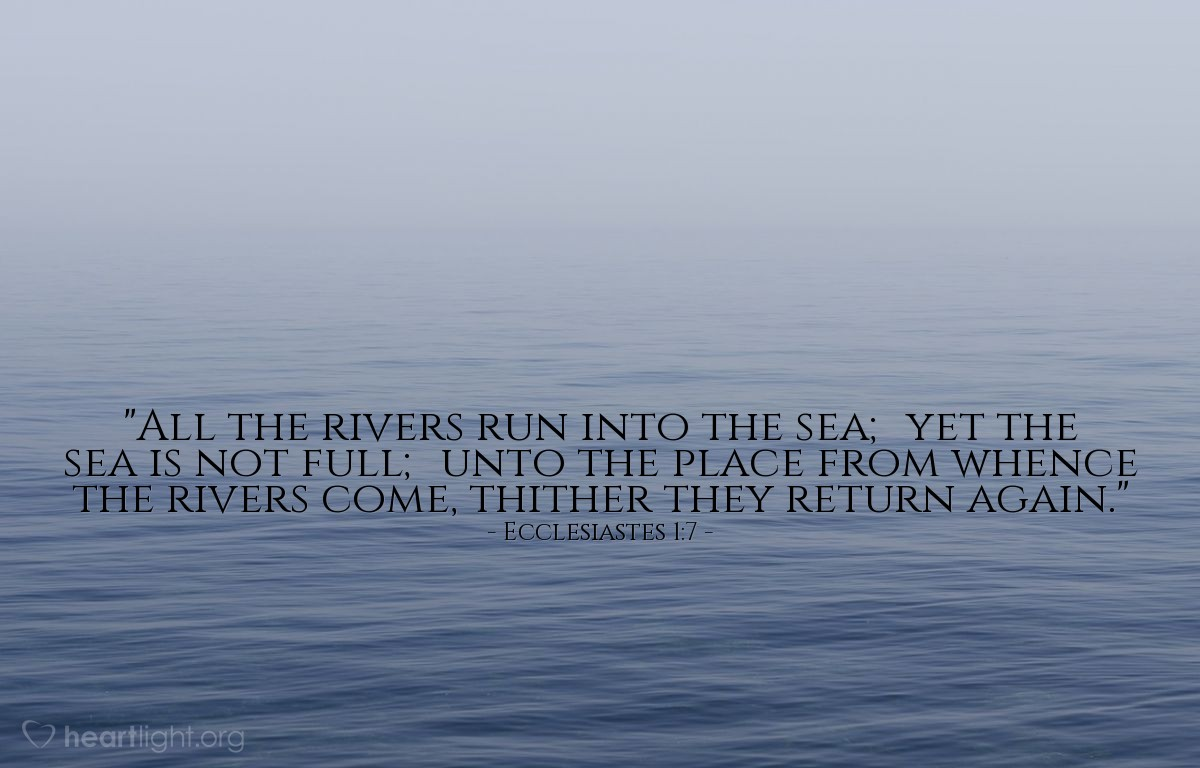 "Illustration of Ecclesiastes 1:7 — ""All the rivers run into the sea; yet the sea is not full; unto the place from whence the rivers come, thither they return again."""