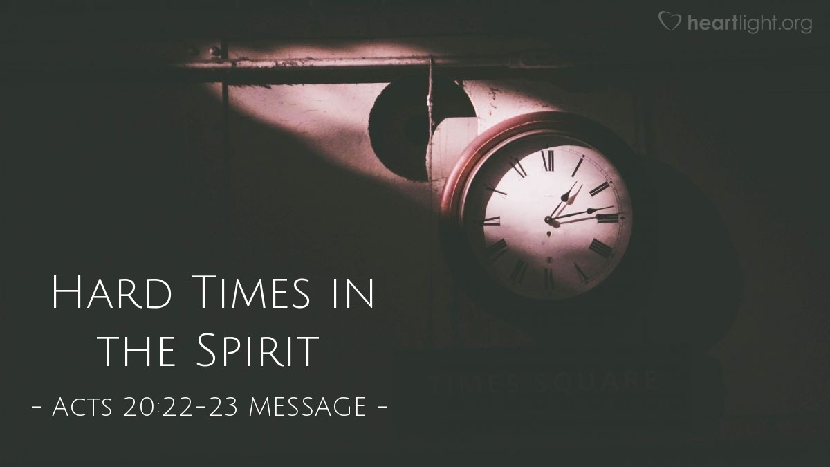 """Illustration of Acts 20:22-23 MESSAGE — """"But there is another urgency before me now."""""""