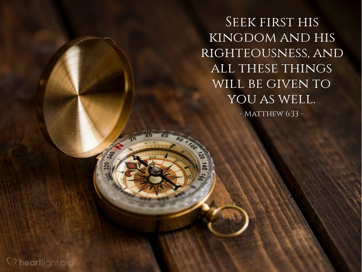 Illustration of Matthew 6:33 — Seek first his kingdom and his righteousness, and all these things will be given to you as well.